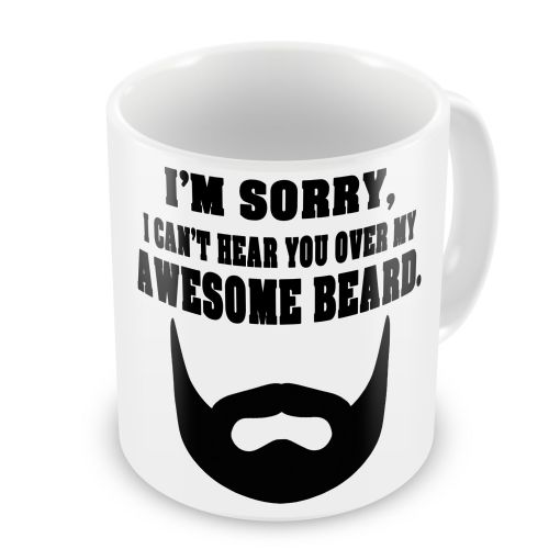 I'm Sorry I Can't Hear You Over My Awesome Beard Novelty Gift Mug